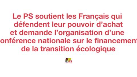 Le Parti socialiste soutient les Français qui défendent leur pouvoir d'achat et demande l'organisation d'une conférence nationale sur le financement de la transition écologique