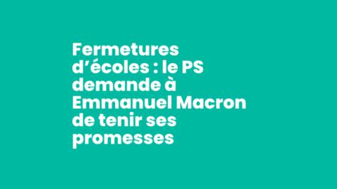 Fermetures d'écoles : le PS demande à Emmanuel Macron de tenir ses promesses