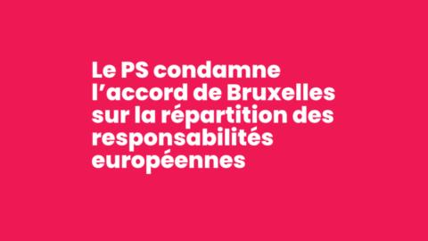 Le PS condamne l'accord de Bruxelles sur la répartition des responsabilités européennes